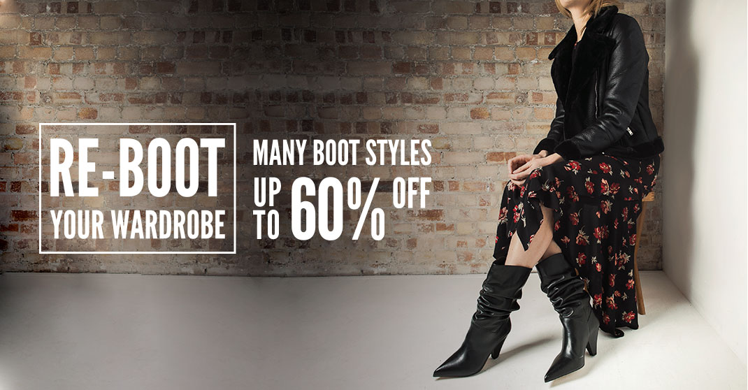 Re-boot your wardrobe - Many boot styles at 50% off