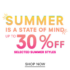 Up to 30% Off Selected Summer Styles